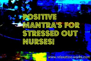 mantras for stressed out nurses 300x202 5 Relaxation Mantras for Stressed Out Nurses